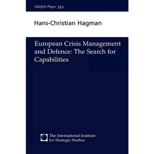 European Crisis-management and Defence: The Search for Capabilities (Adelphi Papers)