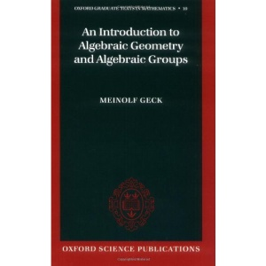 An Introduction to Algebraic Geometry and Algebraic Groups (Oxford Graduate Texts in Mathematics)
