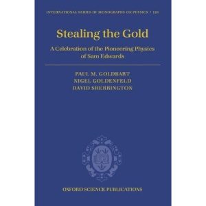 Stealing the Gold: A celebration of the pioneering physics of Sam Edwards (International Series of Monographs on Physics)
