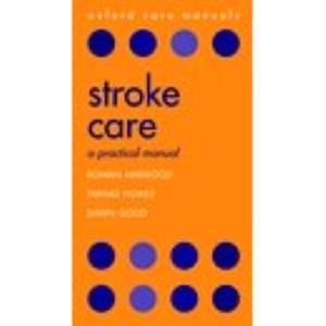 Stroke Care: A practical manual (Oxford Care Manuals)