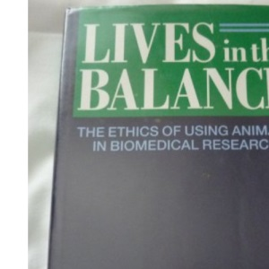 Lives in the Balance: the Ethics of Using Animals in Biomedical Research: The Report of a Working Party of the Institute of Medical Ethics