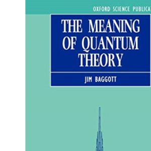 The Meaning of Quantum Theory: A Guide for Students of Chemistry and Physics (Oxford Science Publications)