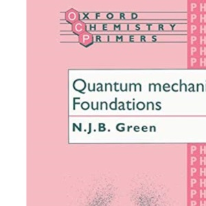 Quantum Mechanics 1 Foundations: 48 (Oxford Chemistry Primers)