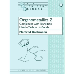 Organometallics 2: Complexes with Transition Metal-Carbon *p bonds: Complexes with Transition Metal-carbon Pi-bonds Vol 2 (Oxford Chemistry Primers)