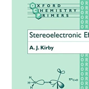 Stereoelectronic Effects (Oxford Chemistry Primers)