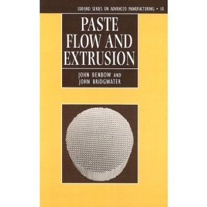Paste Flow and Extrusion (Oxford Series on Advanced Manufacturing)