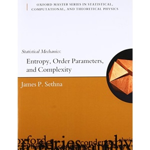 Statistical Mechanics Entropy, Order Parameters and Complexity: 14 (Oxford Master Series in Physics)