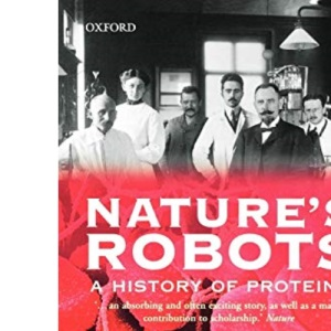 Nature's Robots: A History of Proteins (Oxford Paperbacks)