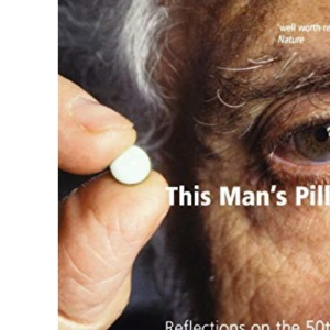 This Man's Pill: Reflections on the 50th Birthday of the Pill (Popular Science)