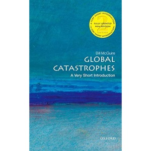 Global Catastrophes: A Very Short Introduction 2/e (Very Short Introductions)