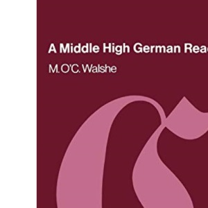 A Middle High German Reader: With Grammar, Notes and Glossary