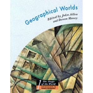 Geographical Worlds (Shape of the World: Explorations in Human Geography)