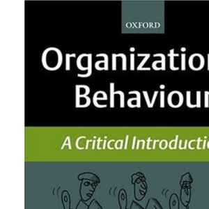 Organizational Behaviour: A Critical Introduction