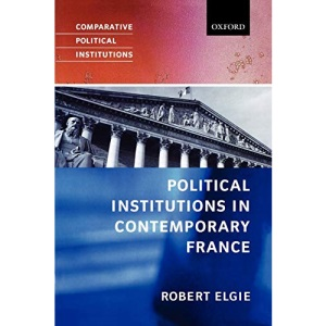 Political Institutions in Contemporary France (Comparative Political Institutions Series)