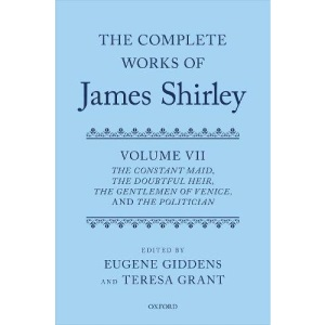 The Complete Works of James Shirley: Volume 7: The Constant Maid, The Doubtful Heir, The Gentlemen of Venice, and The Politician (Complete Works of James Shirley Series)
