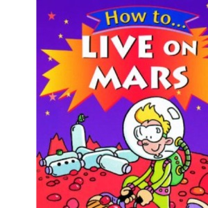 How to Live on Mars (How To...)