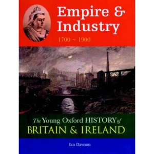 Empire and Industry: 1700-1900 (Young Oxford History of Britain & Ireland)