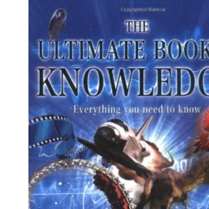 The Ultimate Book of Knowledge: Everything You Need to Know (Childrens Encyclopedia)