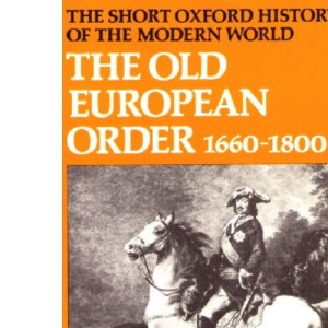The Old European Order, 1660-1800 (Short Oxford History of the Modern World)
