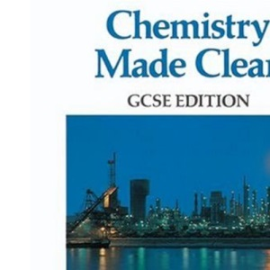 Chemistry Made Clear: GCSE Edition
