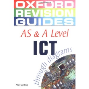 AS and A Level ICT through Diagrams (Oxford Revision Guides)