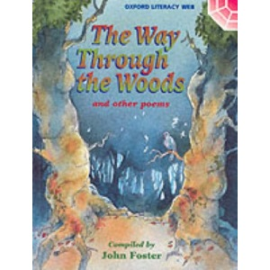 Oxford Literacy Web: Year 3 and 4 Poetry Anthologies: The Way Through the Woods and Other Poems