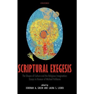 Scriptural Exegesis: The Shapes of Culture and the Religious Imagination: Essays in Honour of Michael Fishbane
