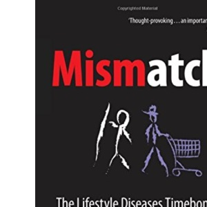 Mismatch: The lifestyle diseases timebomb