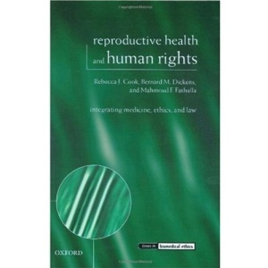 Reproductive Health and Human Rights: Integrating Medicine, Ethics, and Law (Issues in Biomedical Ethics)