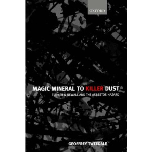 Magic Mineral to Killer Dust: Turner & Newall and the Asbestos Hazard: Turner and Newall and the Asbestos Hazard