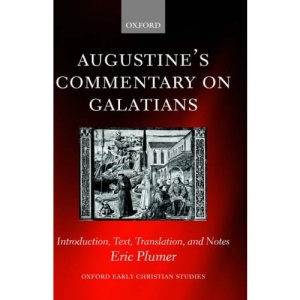 Augustine's Commentary on Galatians: Introduction, Text, Translation, and Notes (Oxford Early Christian Studies)