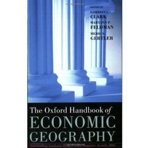 The Oxford Handbook of Economic Geography (Oxford Handbooks in Economics)