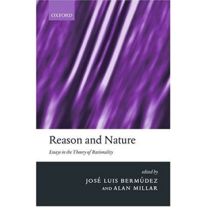 Reason and Nature: Essays in the Theory of Rationality (Mind Association Occasional Series)