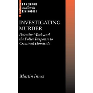 Investigating Murder: Detective Work and the Police Response to Criminal Homicide (Clarendon Studies in Criminology)
