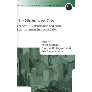 The Globalized City: Economic Restructuring and Social Polarization in European Cities (Oxford Geographical and Environmental Studies Series)