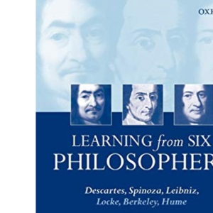 Learning from Six Philosophers, Volume 1: Descartes, Spinoza, Leibniz, Locke, Berkeley, Hume: Vol 1