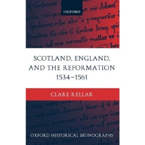 Scotland, England, and the Reformation 1534-61 (Oxford Historical Monographs)