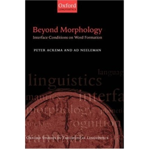 Beyond Morphology: Interface Conditions on Word Formation (Oxford Studies in Theoretical Linguistics)