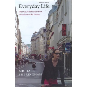 Everyday Life: Theories and Practices from Surrealism to the Present