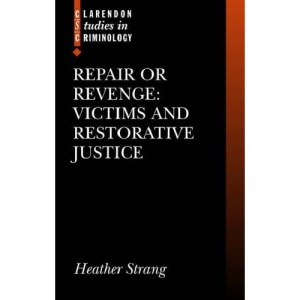 Repair or Revenge: Victims and Restorative Justice (Clarendon Studies in Criminology)