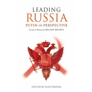 Leading Russia: Putin in Perspective: Essays in Honour of Archie Brown