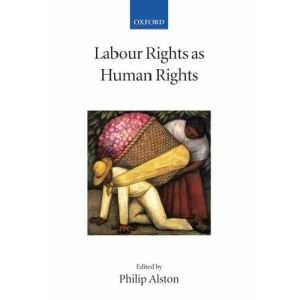 Labour Rights as Human Rights (Collected Courses of the Academy of European Law)