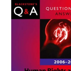 Q&A: Human Rights and Civil Liberties 2006 and 2007 (Blackstone's Law Questions and Answers)