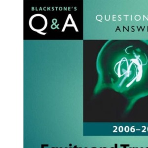Q&A: Equity and Trusts: Blackstone's Law Questions and Answers 2006 and 2007