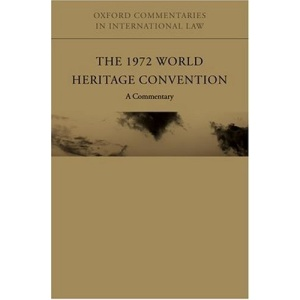 The 1972 World Heritage Convention: A Commentary (Oxford Commentaries on International Law)