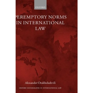 Peremptory Norms in International Law (Oxford Monographs in International Law)