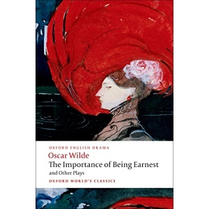 The Importance of Being Earnest and Other Plays Lady Windermere's Fan; Salome; A Woman of No Importance; An Ideal Husband; The Importance of Being Earnest (Oxford World's Classics)