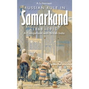 Russian Rule in Samarkand 1868-1910: A Comparison with British India (Oxford Historical Monographs)