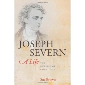 Joseph Severn, A Life: The Rewards of Friendship