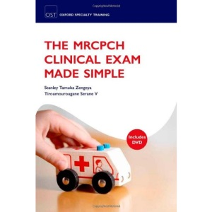 The MRCPCH Clinical Exam Made Simple (Oxford Specialty Training: Revision Texts)
